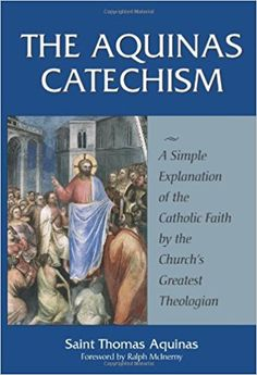 The Aquinas Catechism: A Simple Explanation of the Catholic Faith by the Church's Greatest Theologian Paperback – April 15, 2000 by Thomas Aquinas (Author) https://www.amazon.com/Aquinas-Catechism-Explanation-Catholic-Theologian/dp/1928832105