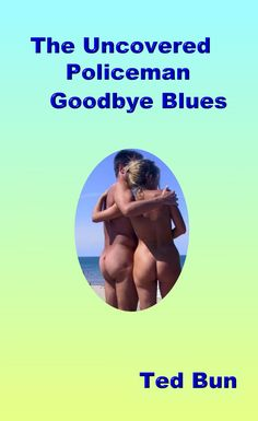 Book 4 of the Rags to Riches series The Uncovered Policeman - Goodbye Blues #naturistfiction #naturist #nudist #naturism #nudism