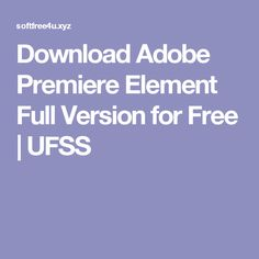 Download Adobe Premiere Element Full Version for Free | UFSS