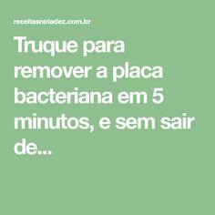 Truque para remover a placa bacteriana em 5 minutos, e sem sair de...