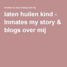 laten huilen kind - Inmates my story & blogs over mij