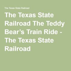 The Texas State Railroad The Teddy Bear's Train Ride - The Texas State Railroad