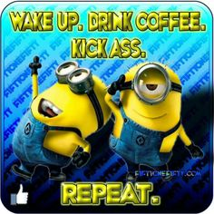 Wake up drink coffee kick ass repeat quotes quote coffee morning funny quotes humor minions coffee humor coffee quotes Coffee Quotes, Coffee Humor, Minions Love, Funny Minion, Happy Minions, Minions Minions, Comic, I Love Coffee, Coffee Talk