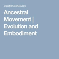 Ancestral Movement | Evolution and Embodiment