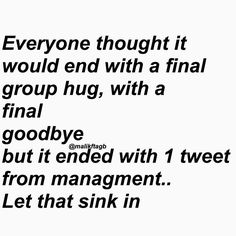 Thats disappointing but guys the band didn't end. anyway bands always have and always will end and change. Zayn isn't dead guys! lol