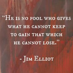 10 Heroes for Girls - Jim Elliot Quote