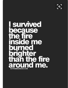 """""""...He who is in you is greater than he who is in the world."""" I John 4:4b NKJV Jesus is the fire inside me, and He burns much brighter than what Satan tries to surround me with"""