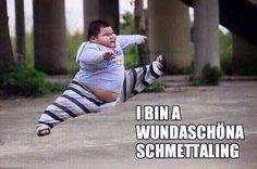 I bin a wunderschöna...