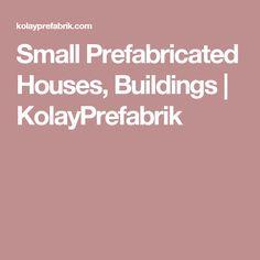 Small Prefabricated Houses, Buildings   KolayPrefabrik
