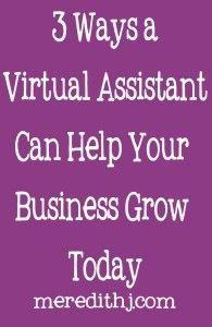 3 Ways a Virtual Assistant Can Help Your Business Today   Meredith Jones - Virtual Assistant - Tips to Help Your Business Grow