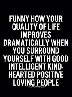 Surround yourself w/ Quality people