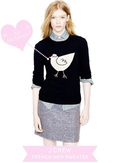 Although the look may be a little immature for a senior citizen, I love it nonetheless! French Hen Sweater by J. Crew.