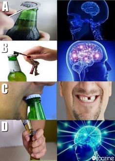 How to open a beer 2 Really Funny Memes, Crazy Funny Memes, Stupid Memes, Funny Relatable Memes, Funny Tweets, Funny Jokes, Funny Images, Funny Pictures, Brain Meme