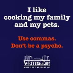 "Punctuation. ""Don't be a psycho."" Haha! My favorite - by far!"