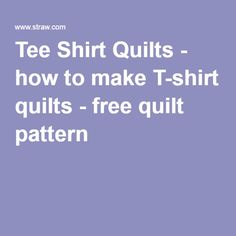 Free Quilt Patterns For Dummies : How to Make a t-shirt memory quilt for beginners Quilt, Memories and Memory quilts