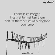 I Don't Burn Bridges - https://themindsjournal.com/dont-burn-bridges/