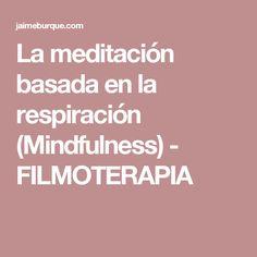 La meditación basada en la respiración (Mindfulness) - FILMOTERAPIA