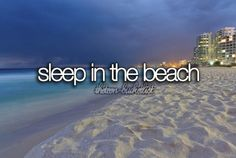 "You mean, ""sleep on the beach.""? not, ""sleep in the beach."". Lol! Bucket list."