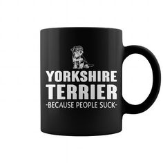 Yorkshire Terrier Because People Suck  LIMITED TIME ONLY. ORDER NOW if you like, Item Not Sold Anywhere Else. Amazing for you or gift for your family members and your friends. Thank you! #yorkshire #terrier #shirts #dogs #pets #animal
