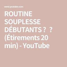 ROUTINE SOUPLESSE DÉBUTANTS ✔️ (Étirements 20 min) - YouTube Street Workout, 20 Min, Flexibility Routine, Mini Bars, Killer Body, Back Walkover, Exercises