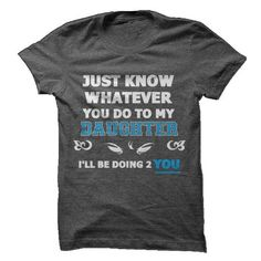 Just Know Whatever You Do To My Daughter, Ill Be Doing  - #tshirt kids #boyfriend sweatshirt. WANT IT => https://www.sunfrog.com/LifeStyle/Just-Know-Whatever-You-Do-To-My-Daughter-Ill-Be-Doing-2-You.html?68278