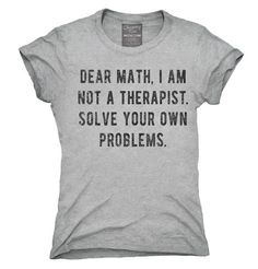 Dear Math I Am Not A Therapist Solve Your Own Problems T-Shirt, Hoodie, Tank Top