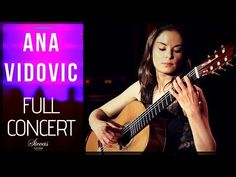 ANA VIDOVIC - LIVE CONCERT - LAMBRECHT – CLASSICAL GUITAR EVENTS - YouTube