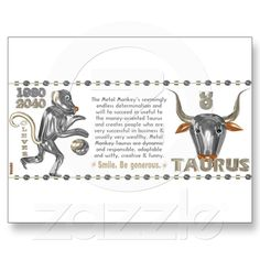 Metal Monkey zodiac born Taurus 1980 Postcards from Valxart.com   What chinese zodiac year and sign are you ? Valxart has many Zodiac designs including 12 zodiac, 12 zodiac cusp , 60 years of chinese zodiac , and 780 designs for 60 years of Chinese year zodiac combined with 12 zodiac designs with horoscope forecast . If you do not see product, year or zodiac sign desired, contact Valxart  info@valx.us for links.