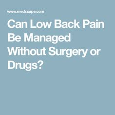 Can Low Back Pain Be Managed Without Surgery or Drugs?