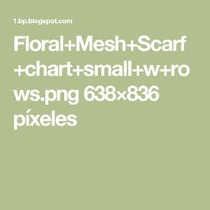 Floral+Mesh+Scarf+chart+small+w+rows.png 638×836 píxeles