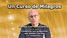 """Un curso de Milagros - Cortos con consciencia de """"Preguntas a Emilio Carrillo"""" - YouTube"""