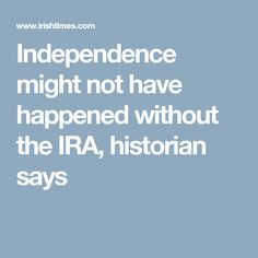Martin Mansergh praises courage of the old IRA during the War of Independence Irish Independence, The Ira, Irish News, Self Determination, British Government, Historian, Constitution, War, Shit Happens