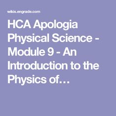 HCA Apologia Physical Science - Module 9 - An Introduction to the Physics of…
