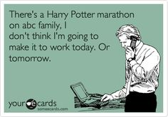 There's a Harry Potter marathon on abc family, I don't think I'm going to make it to work today. Or tomorrow.