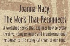 Joanna Macy's work is something I wish to know better.