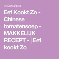 Eef Kookt Zo - Chinese tomatensoep - MAKKELIJK RECEPT - | Eef kookt Zo