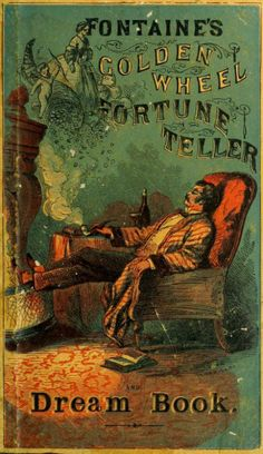 The golden wheel dream-book and fortune-teller being the most complete work on fortune-telling and interpreting dreams ever printed, containing an alphabetical list of dreams, with their interpretation, and the lucky numbers they signify; also explaining how to tell fortunes by the mysterious golden wheel… By Felix Fontaine… Published 1862  [source]
