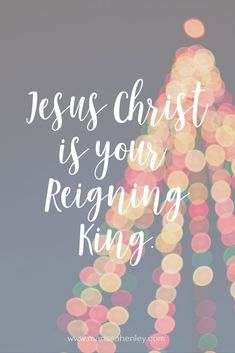 Jesus Christ is your Reigning King. Biblical encouragement, Scripture, and devotionals for women. #advent #adventdevotional via @marissalhenley