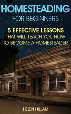 Homesteading: 25 Proven Lessons That Will Teach You How to Become a Homesteader: (Homesteading, Homesteaders, Backyard homestead) (Homesteading Books, ... Books, Homesteading For Beginners) by [Hillam, H.J.]