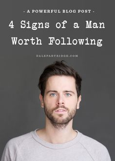 4 Signs Of A Man Worth Following