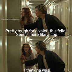 "Titanic. ""Seems more like a cop."""