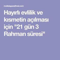 """Hayırlı evlilik ve kısmetin açılması için """"21 gün 3 Rahman süresi"""" Pray, Quotes, Islam, Istanbul, Quotations, Quote, Shut Up Quotes"""