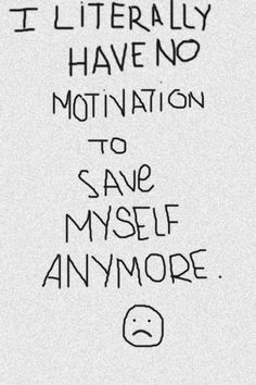 No motivation to save myself--This is a great pin! THX! At first I needed someone to save me FROM myself, LOL, then I saw THIS!