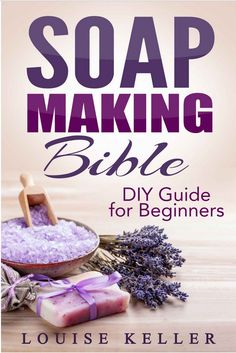 The Soap Making Bible: DIY Soapmaking Guide for Beginners