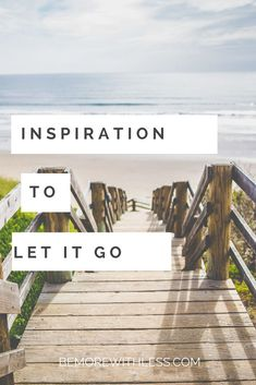 Let it Go: Inspiration to move through the fear of letting go #lettinggo #letgo #simplicity #inspiration #moveon