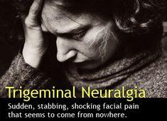 Trigeminal Neuralgia (TN) support group of 2400 @ www.livingwithTN.org . TN info @ http://en.wikipedia.org/wiki/Trigeminal_neuralgia