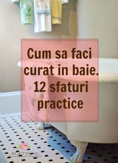 12 sfaturi practice care să te ajute când faci curățenie în baie. De unde să începi să faci curat în baie. Ce detergenți să folosești. Diy Cleaning Products, Cleaning Hacks, Design Case, Frugal Living, Kids And Parenting, Clean House, Good To Know, Life Hacks, Diy And Crafts