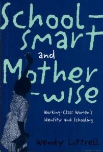 School-smart and Mother-wise: Wendy Luttrell Working Class, Nonfiction, Identity, Author, Teaching, Education, School, Books, Gender