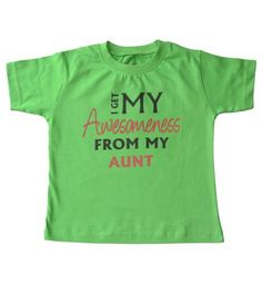 I get my awesomeness from my Aunt - Organic cotton tee for toddlers
