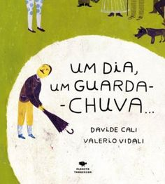 The Day in the Life of an Umbrella (Planeta Tangerina, Portugal), illustrated by Valerio Vidali
